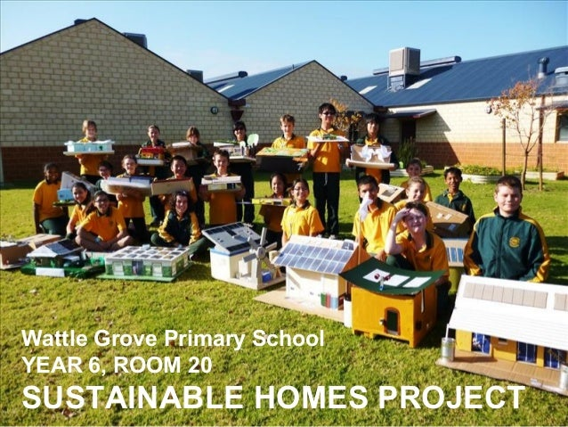 Wattle Grove Primary School YEAR 6, ROOM 20 SUSTAINABLE HOMES PROJECT