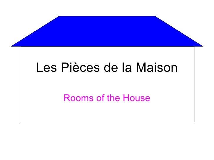 Les Pièces de la Maison    Rooms of the House