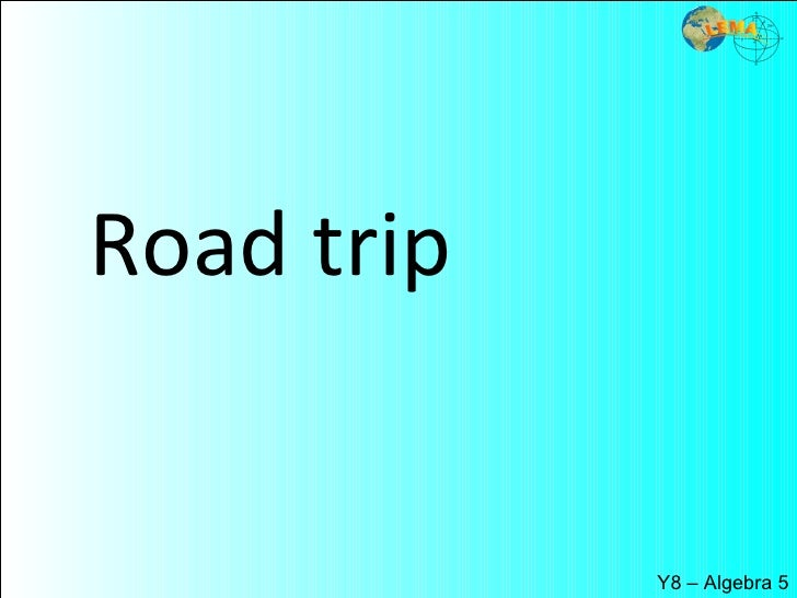 Road trip  Y8 – Algebra 5