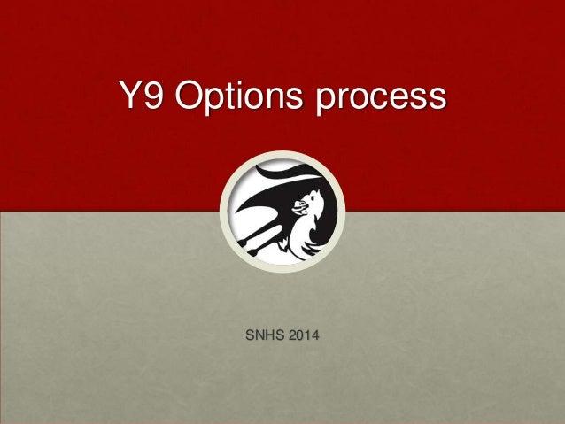 Y9 Options process  SNHS 2014