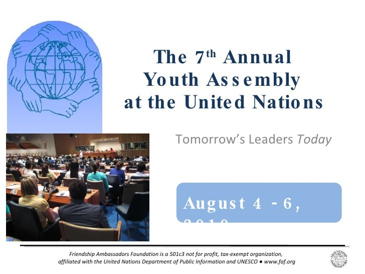 Tomorrow's Leaders  Today  The 7 th  Annual  Youth Assembly  at the United Nations August 4 - 6, 2010  Friendship Ambassad...