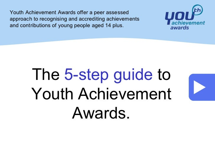 Youth Achievement Awards offer a peer assessedapproach to recognising and accrediting achievementsand contributions of you...