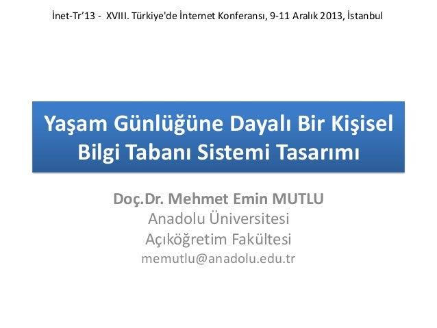 İnet-Tr'13 - XVIII. Türkiye'de İnternet Konferansı, 9-11 Aralık 2013, İstanbul  Yaşam Günlüğüne Dayalı Bir Kişisel Bilgi T...