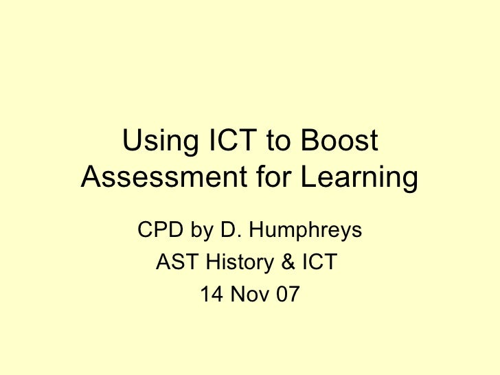 Using ICT to Boost Assessment for Learning CPD by D. Humphreys AST History & ICT  14 Nov 07