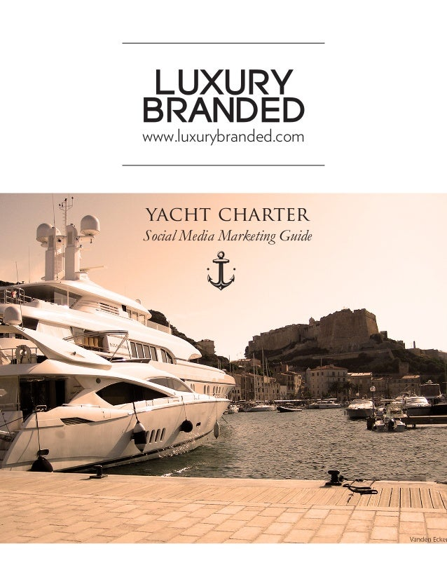 LUXURY BRANDED www.luxurybranded.com  yacht charter  Social Media Marketing Guide
