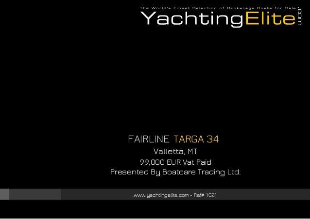FAIRLINE TARGA 34 Valletta, MT 99,000 EUR Vat Paid Presented By Boatcare Trading Ltd. www.yachtingelite.com - Ref# 1021