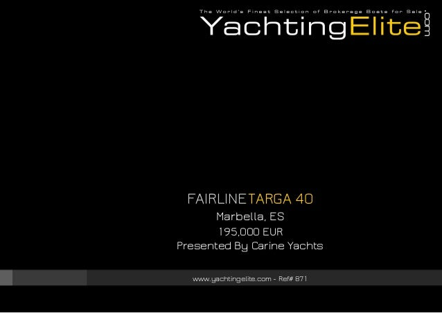 FAIRLINE TARGA 40 Marbella, ES 195,000 EUR Presented By Carine Yachts www.yachtingelite.com - Ref# 871