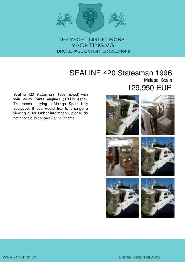 SEALINE 420 Statesman 1996 Malaga, Spain 129,950 EUR Sealine 420 Statesman (1996 model) with twin Volvo Penta engines (370...