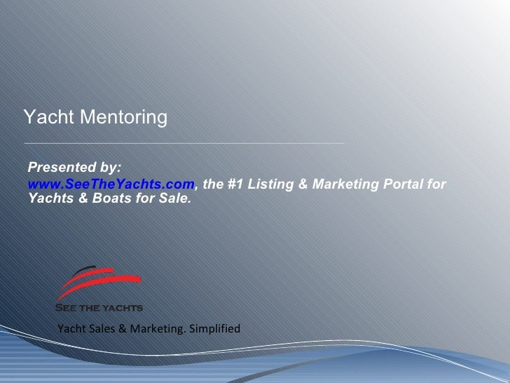 Yacht Mentoring Presented by: www.SeeTheYachts.com , the #1 Listing & Marketing Portal for Yachts & Boats for Sale.