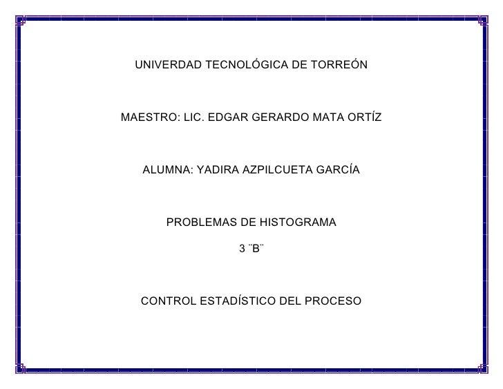 UNIVERDAD TECNOLÓGICA DE TORREÓNMAESTRO: LIC. EDGAR GERARDO MATA ORTÍZ   ALUMNA: YADIRA AZPILCUETA GARCÍA      PROBLEMAS D...