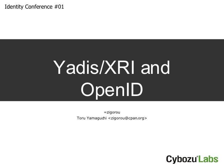 Yadis/XRI and OpenID =zigorou Toru Yamaguchi <zigorou@cpan.org>