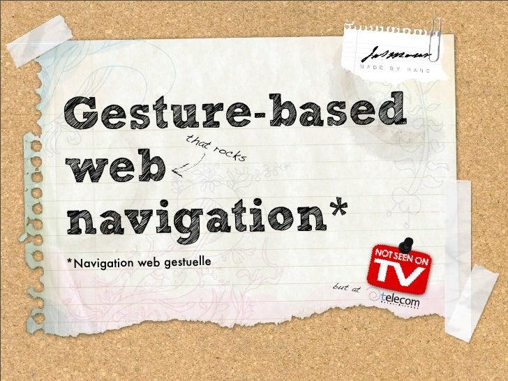 Gesture-based       tha                        t ro                             cks  web navigation* *Navigation web gestu...