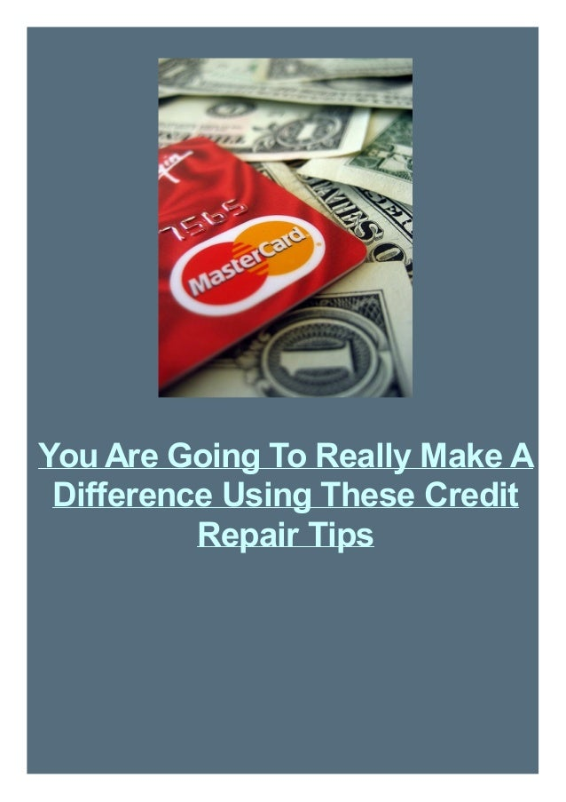 You Are Going To Really Make A Difference Using These Credit Repair Tips