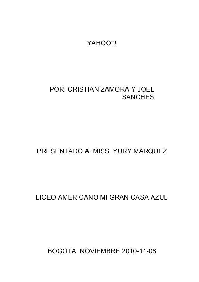 YAHOO!!! POR: CRISTIAN ZAMORA Y JOEL SANCHES PRESENTADO A: MISS. YURY MARQUEZ LICEO AMERICANO MI GRAN CASA AZUL BOGOTA, NO...