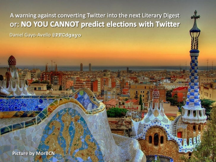 A warning against converting Twitter into the next 'Literary Digest' or NO YOU CANNOT predict elections with Twitter