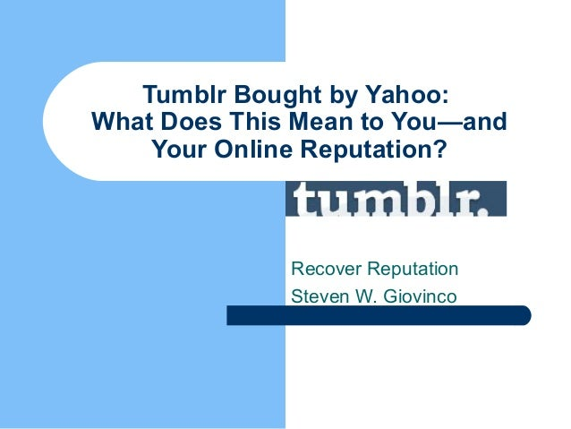 Tumblr Bought by Yahoo:What Does This Mean to You—andYour Online Reputation?Recover ReputationSteven W. Giovinco