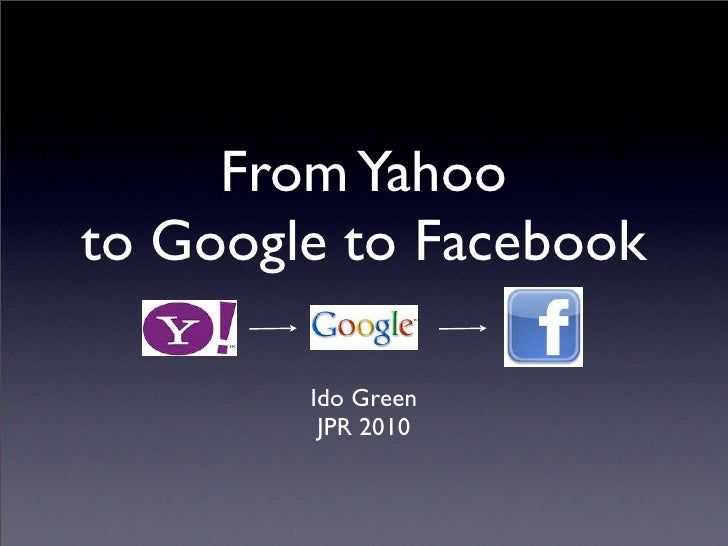 From Yahoo to Google to Facebook          Ido Green          JPR 2010