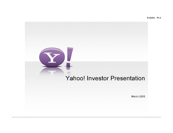 Exhibit 99.2     Yahoo! Investor Presentation March 2008