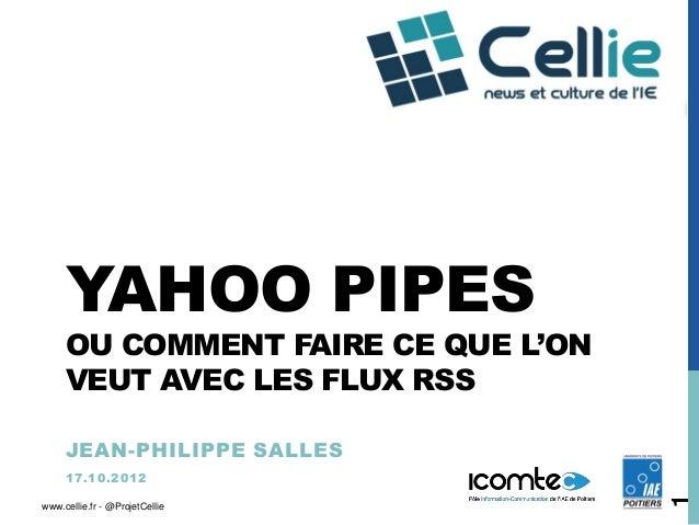 YAHOO PIPES     OU COMMENT FAIRE CE QUE L'ON     VEUT AVEC LES FLUX RSS     JEAN-PHILIPPE SALLES     1 7 .1 0 .2 0 1 2    ...
