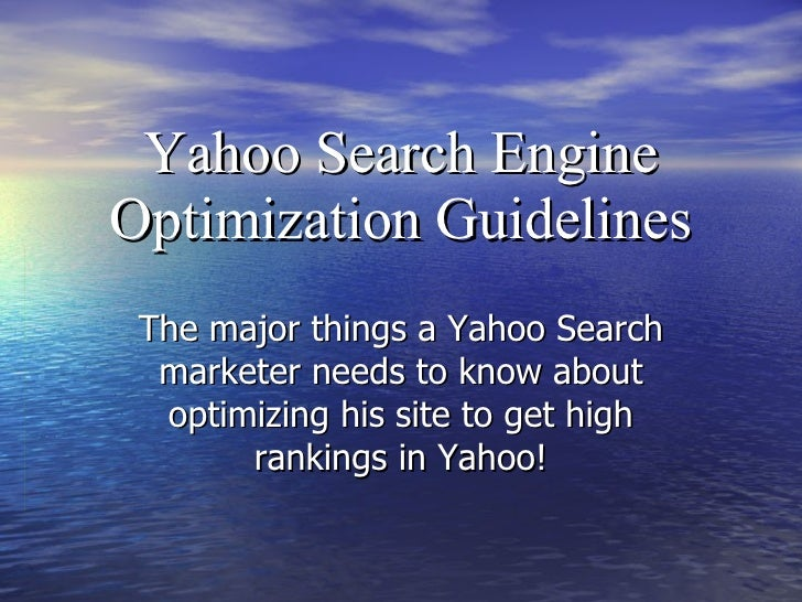 Yahoo Search Engine Optimization Guidelines The major things a Yahoo Search marketer needs to know about optimizing his si...