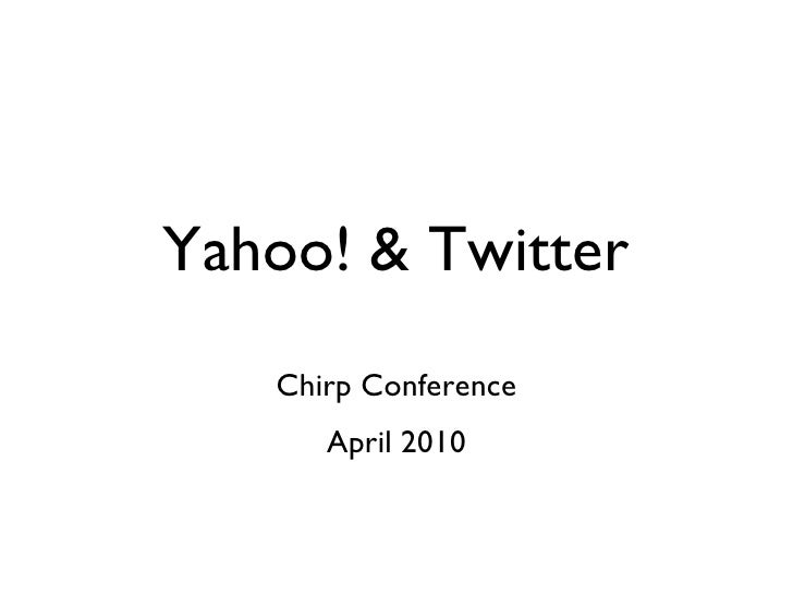 Yahoo! & Twitter Chirp Conference April 2010