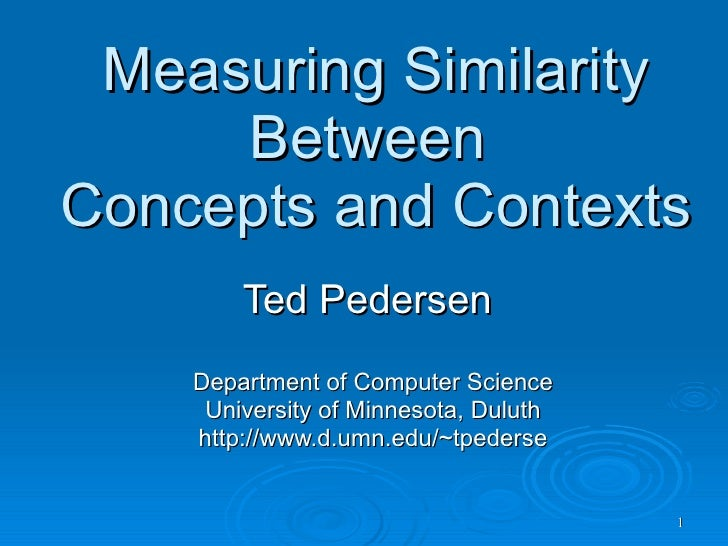 Measuring Similarity Between  Concepts and Contexts Ted Pedersen  Department of Computer Science University of Minnesota, ...