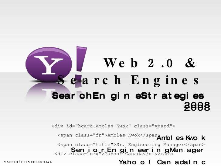Web 2.0 &  Search Engines Search Engine Strategies 2008 Ambles Kwok Senior Engineering Manager Yahoo! Canada Inc  YAHOO! C...