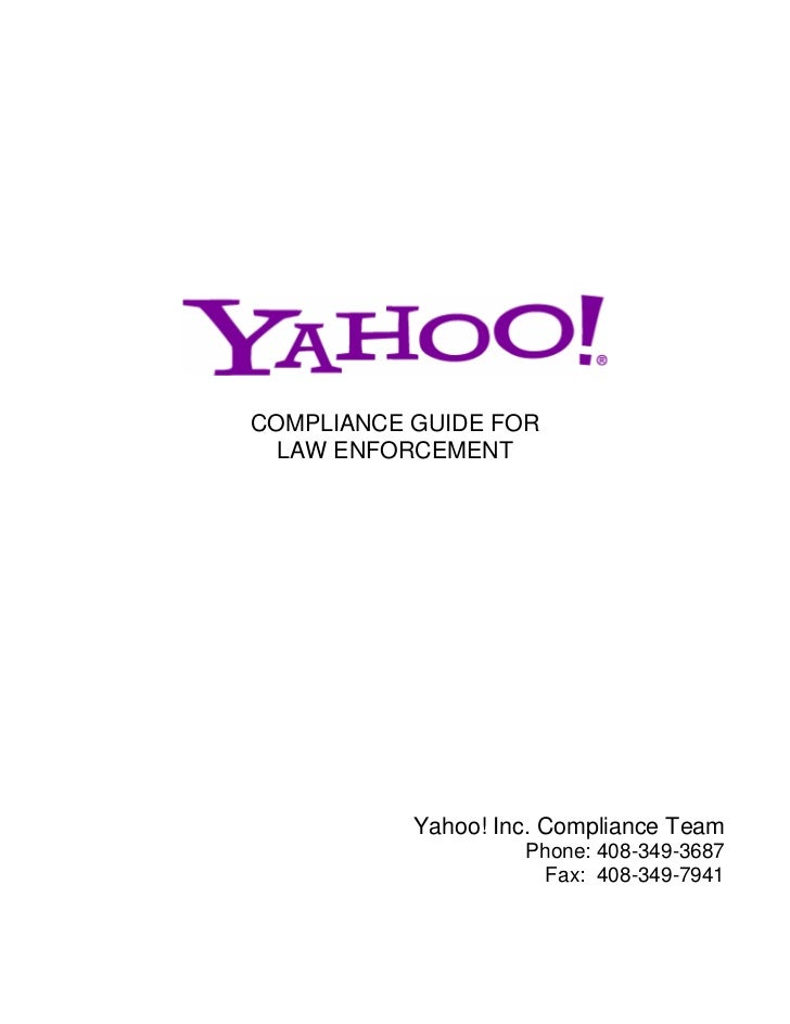 COMPLIANCE GUIDE FOR  LAW ENFORCEMENT           Yahoo! Inc. Compliance Team                    Phone: 408-349-3687        ...