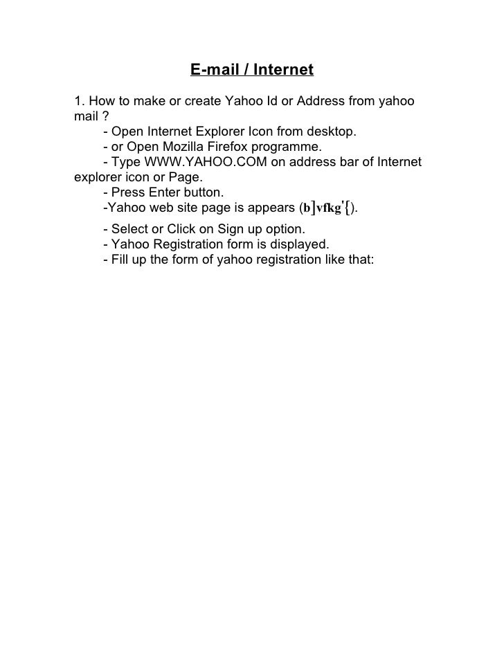 E-mail / Internet 1. How to make or create Yahoo Id or Address from yahoo mail ?      - Open Internet Explorer Icon from d...