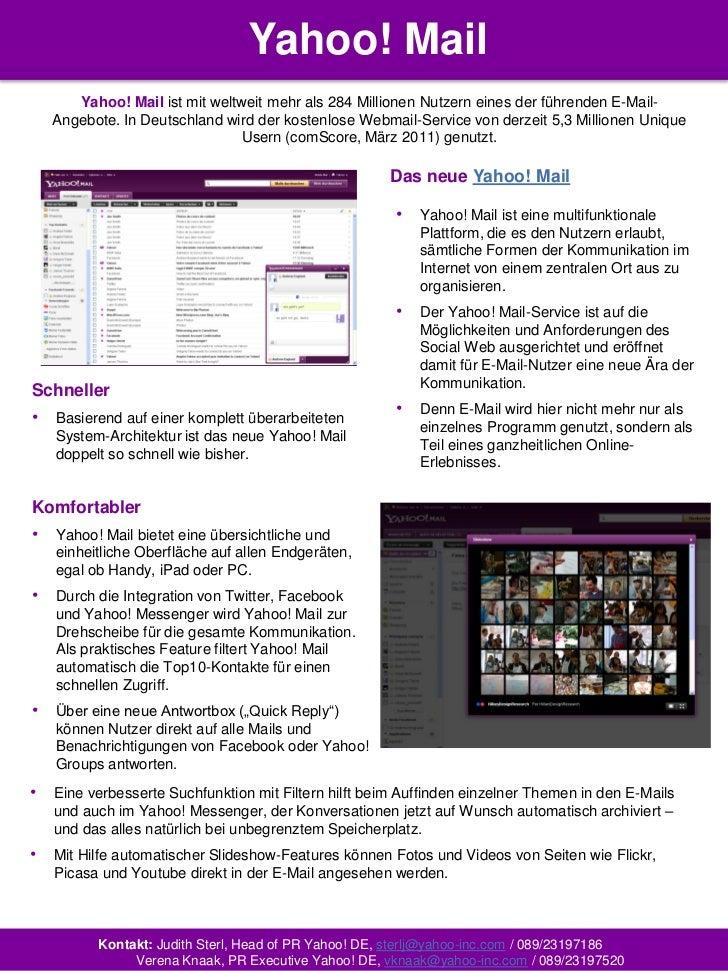 Yahoo! Mail       Yahoo! Mail ist mit weltweit mehr als 284 Millionen Nutzern eines der führenden E-Mail-    Angebote. In ...