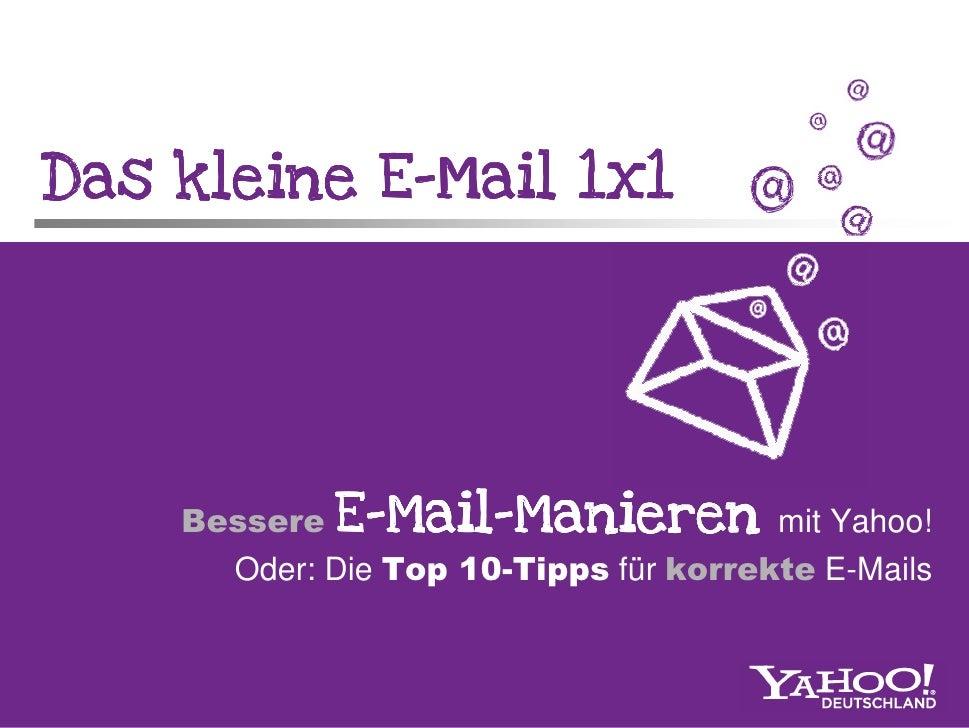 Das kleine E-Mail 1x1            E-                     Mail-     Bessere E-Mail-Manieren mit Yahoo!       Oder: Die Top 1...
