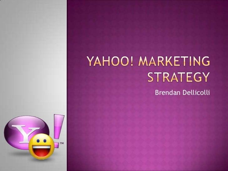 Yahoo! Marketing Strategy<br />Brendan Dellicolli<br />