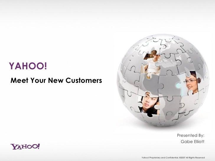 YAHOO!  Meet Your New Customers Presented By: Gabe Elliott