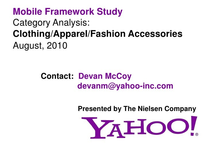 Mobile Framework Study<br />Category Analysis: Clothing/Apparel/Fashion Accessories<br />August, 2010<br />Contact:  Devan...