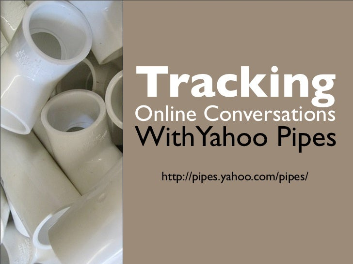 Tracking Online Conversations WithYahoo Pipes   http://pipes.yahoo.com/pipes/