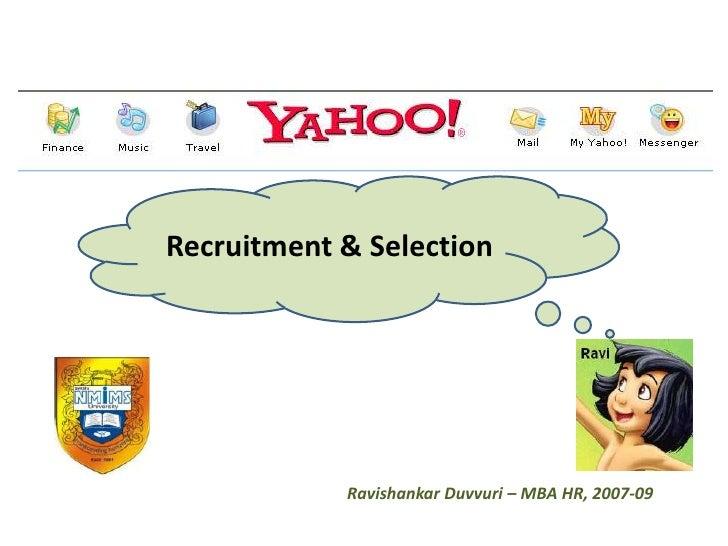 Recruitment & Selection                 Ravishankar Duvvuri – MBA HR, 2007-09
