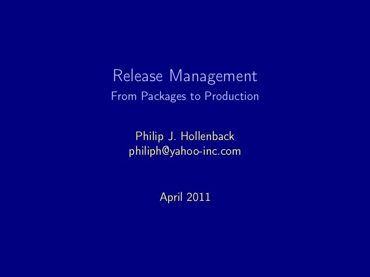 Release ManagementFrom Packages to Production    Philip J. Hollenback   philiph@yahoo-inc.com        April 2011