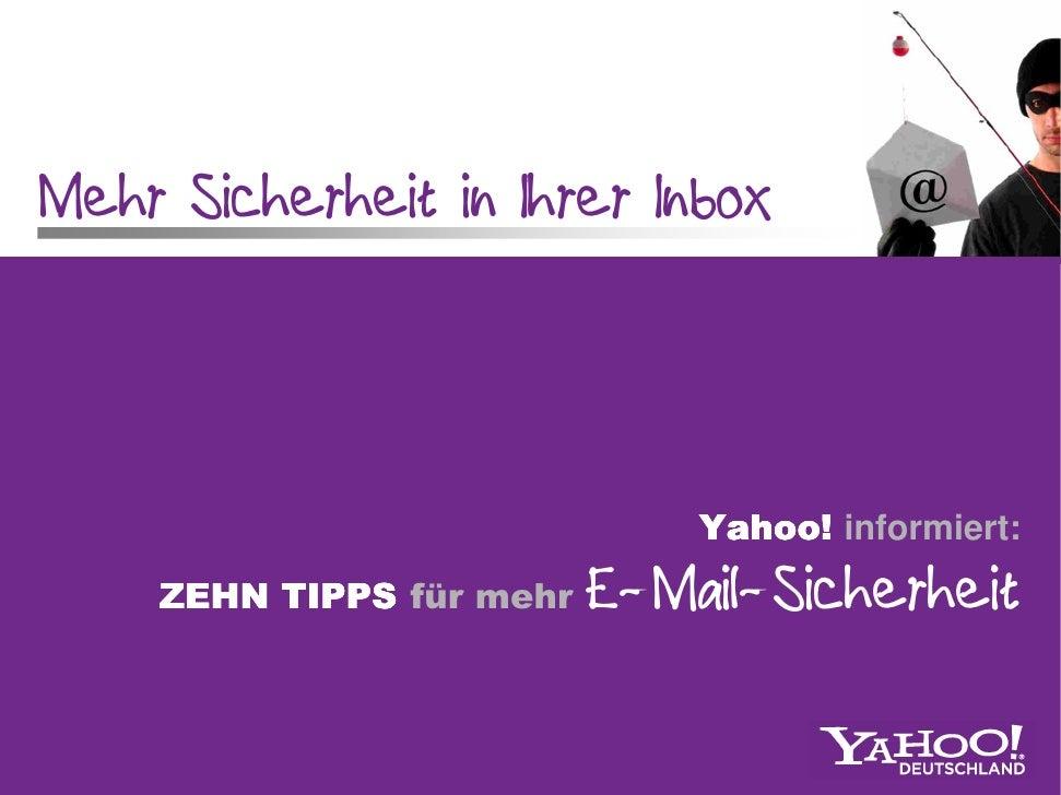 Mehr Sicherheit in Ihrer Inbox                                  Yahoo! informiert:     ZEHN TIPPS für mehr   E-Mail-Sicher...