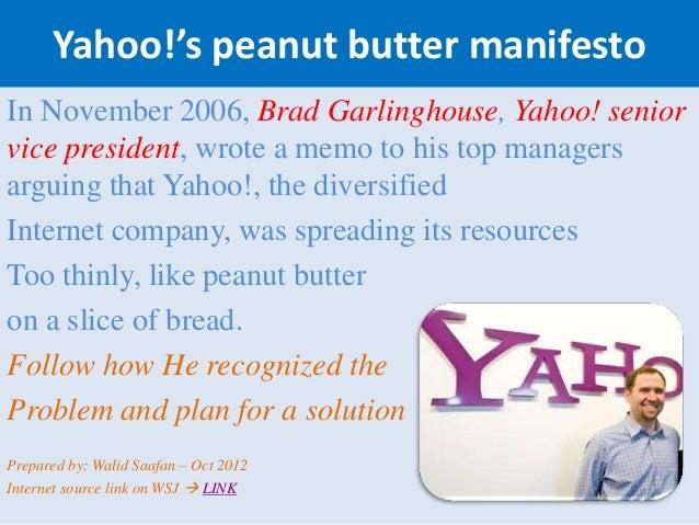 Yahoo!'s peanut butter manifestoIn November 2006, Brad Garlinghouse, Yahoo! seniorvice president, wrote a memo to his top ...