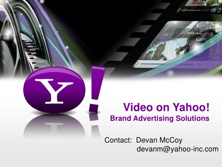 Video on Yahoo!<br />Brand Advertising Solutions<br />Contact:  Devan McCoy<br />     devanm@yahoo-inc.com	<br />