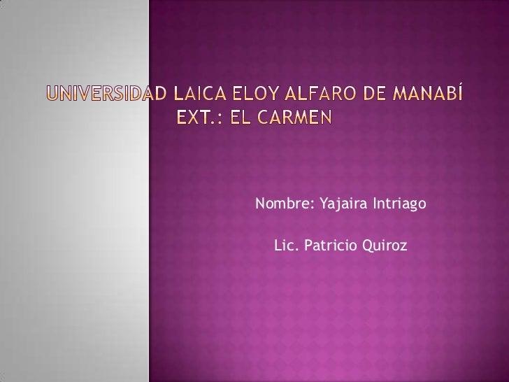 Nombre: Yajaira Intriago  Lic. Patricio Quiroz