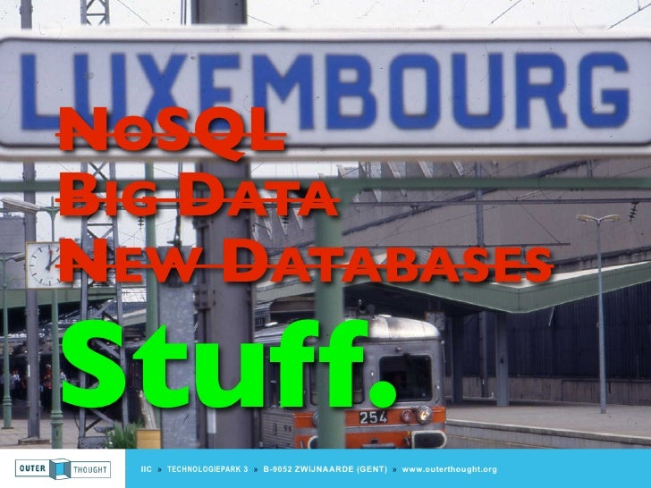 NOSQLBIG DATANEW DATABASESStuff.  IIC » TECHNOLOGIEPARK 3 » B-9052 ZWIJNAARDE (GENT) » www.outerthought.org