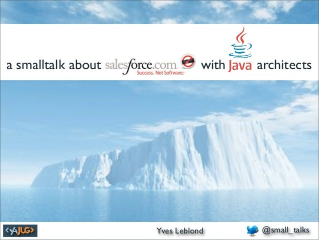 a smalltalk about       Salesforc    e with         architects      June 30th, 2010        Yves Leblond Leblond           ...