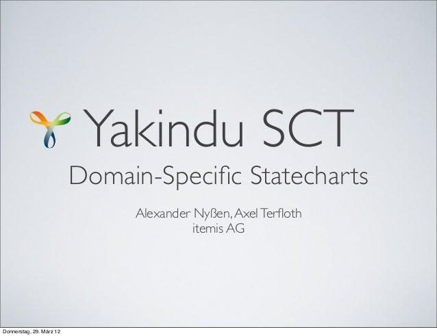 Yakindu SCT  Domain-Specific Statecharts Alexander Nyßen, Axel Terfloth itemis AG  Donnerstag, 29. März 12