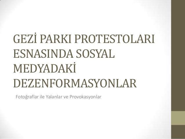 GEZİ PARKI PROTESTOLARI ESNASINDA SOSYAL MEDYADAKİ DEZENFORMASYONLAR Fotoğraflar ile Yalanlar ve Provokasyonlar