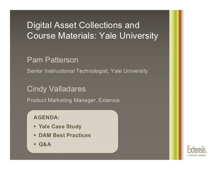 Digital Asset Collections andCourse Materials: Yale UniversityPam PattersonSenior Instructional Technologist, Yale Univers...