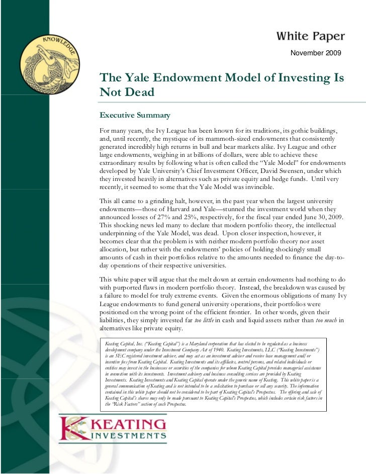November 2009The Yale Endowment Model of Investing IsNot DeadExecutive SummaryFor many years, the Ivy League has been know...