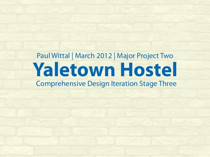 Paul Wittal | March 2012 | Major Project TwoYaletown HostelComprehensive Design Iteration Stage Three