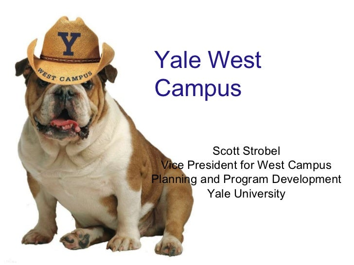 Yale West Campus Scott Strobel Vice President for West Campus Planning and Program Development Yale University