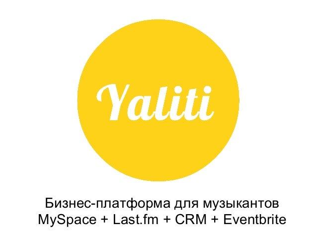 Yaliti - Business platform for musicians (MySpace + Last.fm + CRM + Eventbrite)